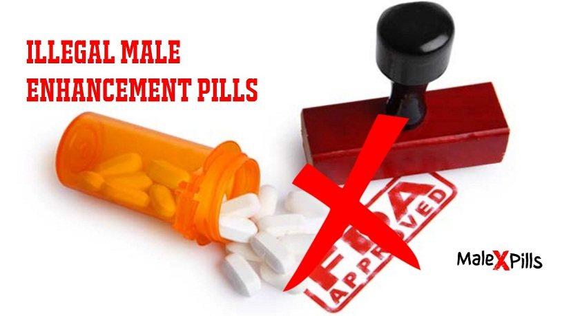 illegal male enhancement pills